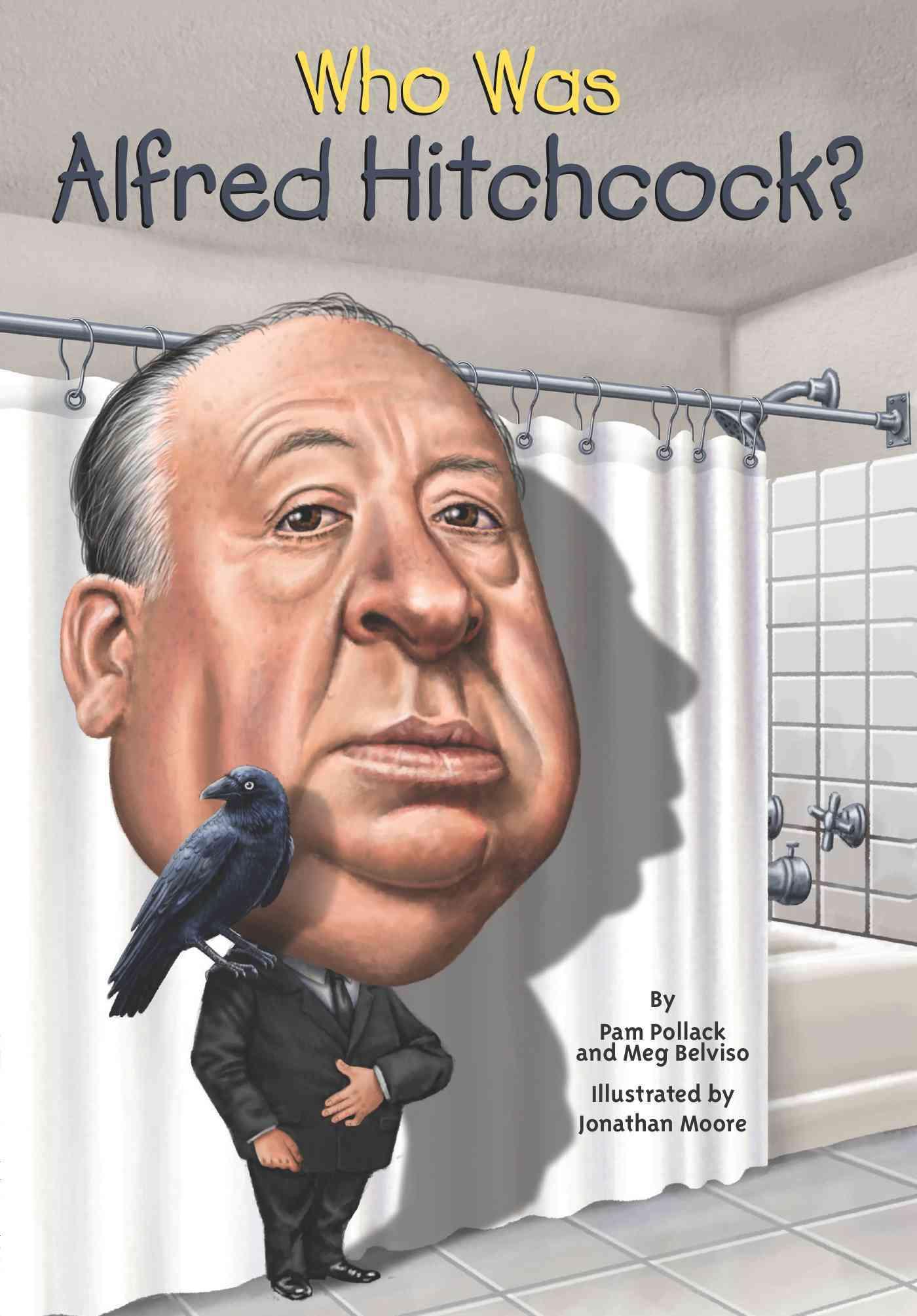 Who Was Alfred Hitchcock? By Pollack, Pamela D./ Belviso, Meg/ Moore, Jonathan (ILT)/ Harrison, Nancy (ILT)